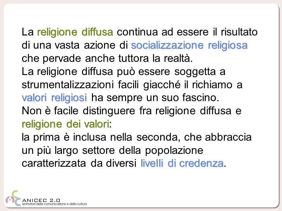 religione diffusa socializzazione religiosa La religione diffusa continua ad essere il risultato di una vasta azione di socializzazione religiosa che pervade anche tuttora la realtà.