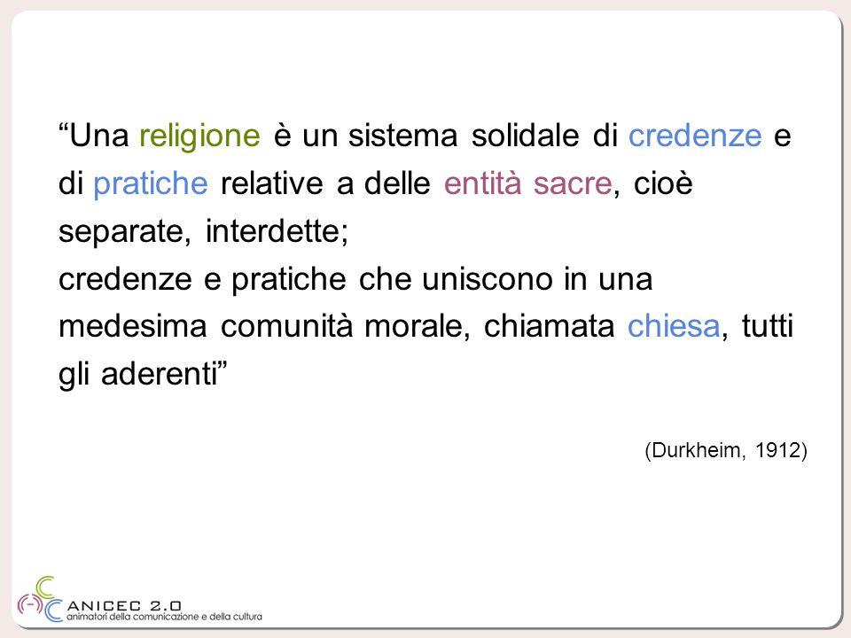 Una religione è un sistema solidale di credenze e di pratiche relative a delle entità sacre, cioè separate, interdette; credenze e pratiche che unisco