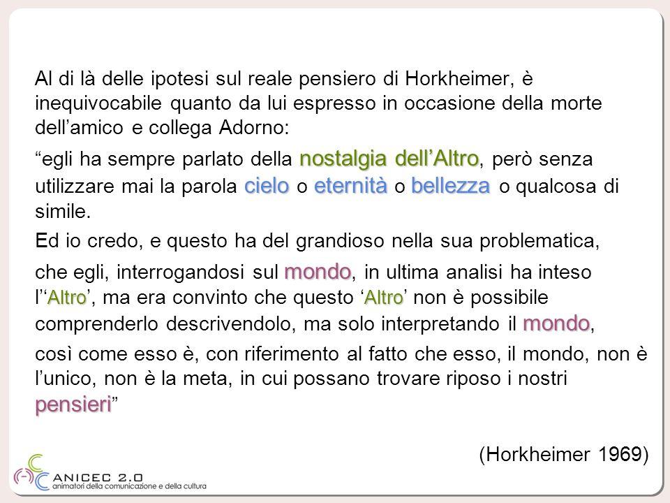Al di là delle ipotesi sul reale pensiero di Horkheimer, è inequivocabile quanto da lui espresso in occasione della morte dellamico e collega Adorno: