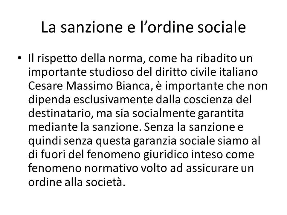 La sanzione e lordine sociale Il rispetto della norma, come ha ribadito un importante studioso del diritto civile italiano Cesare Massimo Bianca, è im