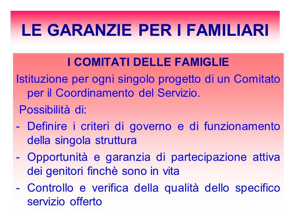 LE GARANZIE PER I FAMILIARI I COMITATI DELLE FAMIGLIE Istituzione per ogni singolo progetto di un Comitato per il Coordinamento del Servizio. Possibil