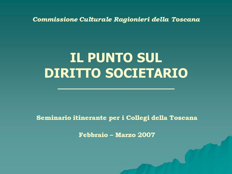 Commissione Culturale Ragionieri della Toscana IL PUNTO SUL DIRITTO SOCIETARIO ________________________ Seminario itinerante per i Collegi della Tosca