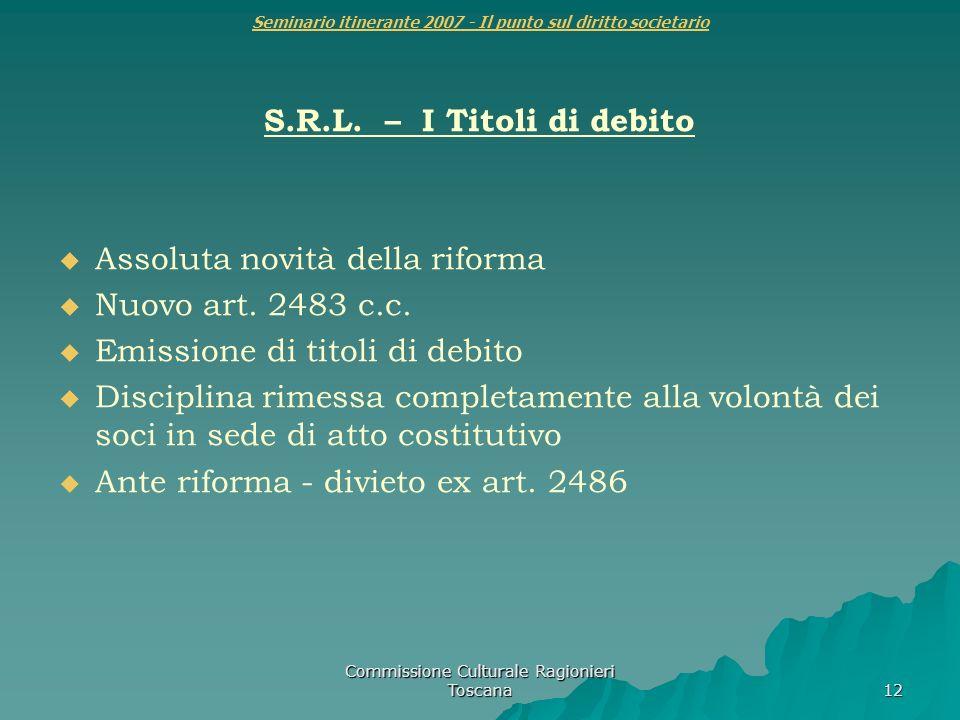 Commissione Culturale Ragionieri Toscana 12 Seminario itinerante 2007 - Il punto sul diritto societario S.R.L. – I Titoli di debito Assoluta novità de