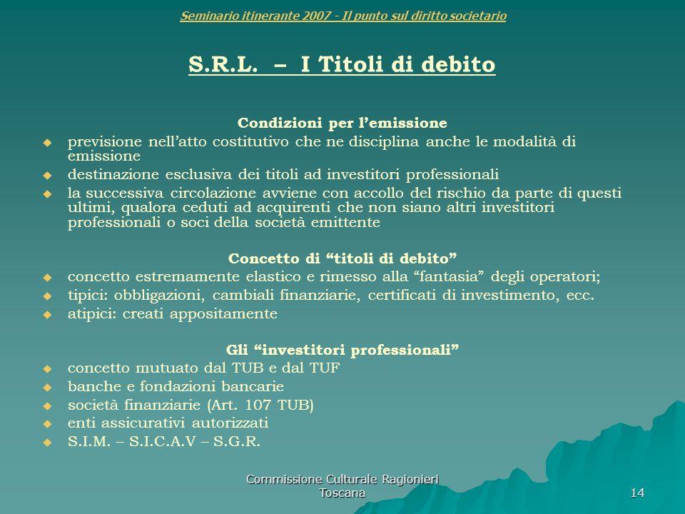Commissione Culturale Ragionieri Toscana 14 Seminario itinerante 2007 - Il punto sul diritto societario S.R.L. – I Titoli di debito Condizioni per lem