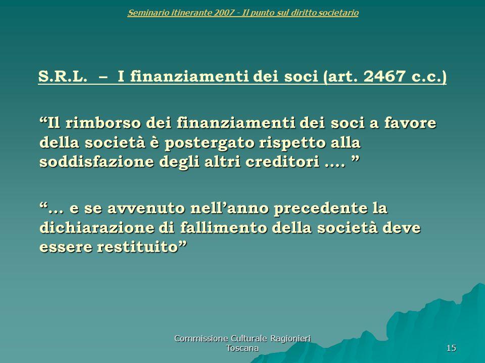Commissione Culturale Ragionieri Toscana 15 Seminario itinerante 2007 - Il punto sul diritto societario S.R.L. – I finanziamenti dei soci (art. 2467 c