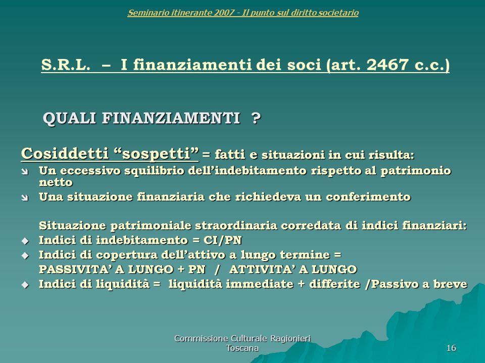Commissione Culturale Ragionieri Toscana 16 Seminario itinerante 2007 - Il punto sul diritto societario S.R.L. – I finanziamenti dei soci (art. 2467 c