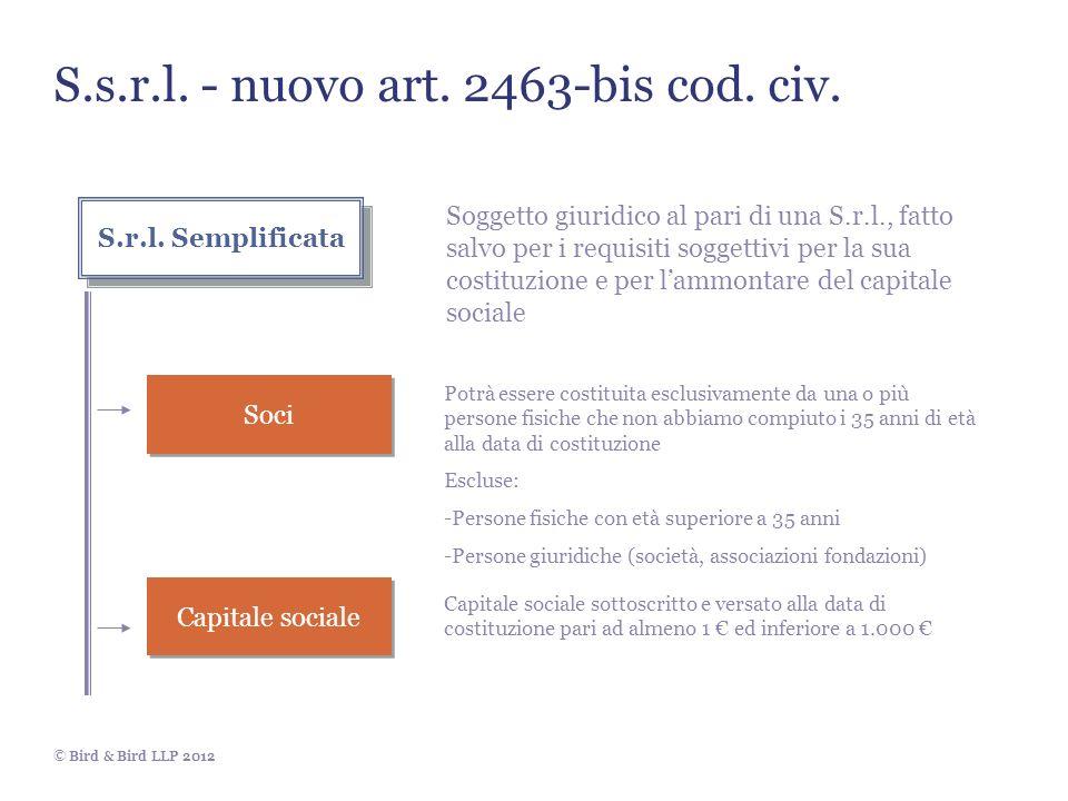 © Bird & Bird LLP 2012 S.s.r.l. - nuovo art. 2463-bis cod. civ. Soggetto giuridico al pari di una S.r.l., fatto salvo per i requisiti soggettivi per l