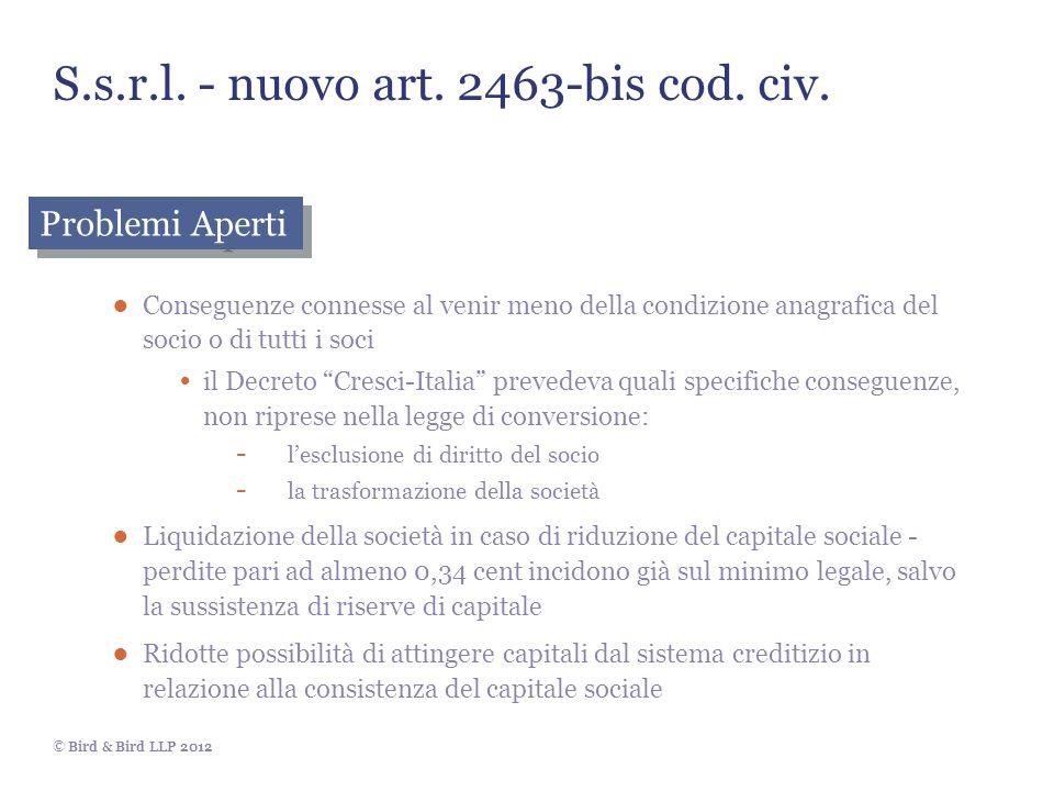 © Bird & Bird LLP 2012 S.s.r.l. - nuovo art. 2463-bis cod. civ. Conseguenze connesse al venir meno della condizione anagrafica del socio o di tutti i