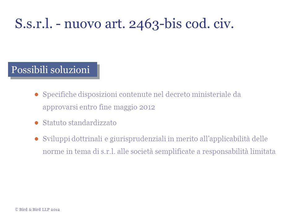 © Bird & Bird LLP 2012 S.s.r.l. - nuovo art. 2463-bis cod. civ. Specifiche disposizioni contenute nel decreto ministeriale da approvarsi entro fine ma