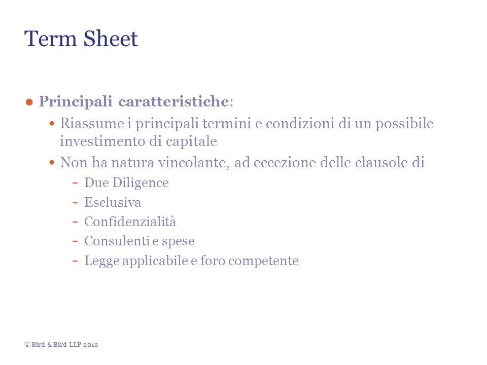 © Bird & Bird LLP 2012 Term Sheet Principali caratteristiche: Riassume i principali termini e condizioni di un possibile investimento di capitale Non