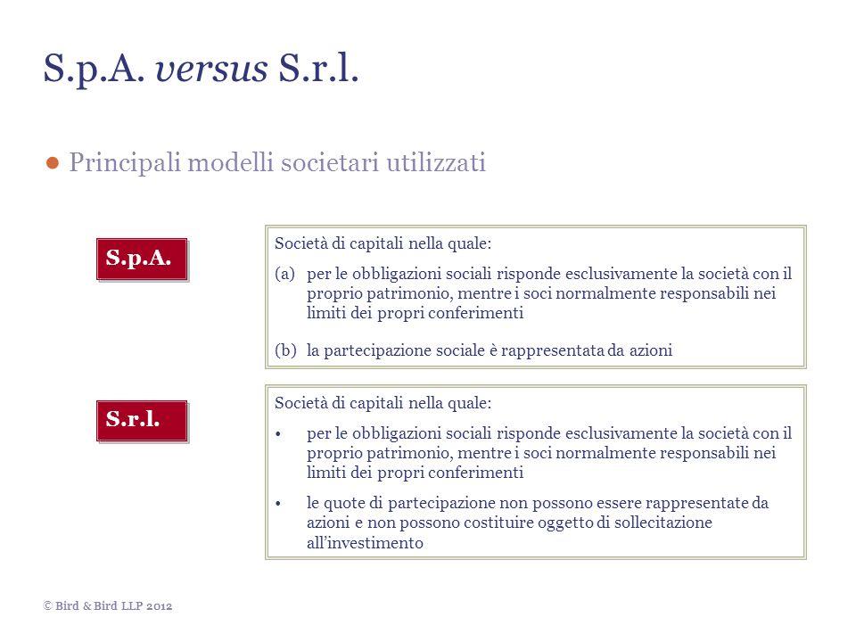 © Bird & Bird LLP 2012 S.p.A. versus S.r.l. Principali modelli societari utilizzati S.p.A. S.r.l. Società di capitali nella quale: (a)per le obbligazi
