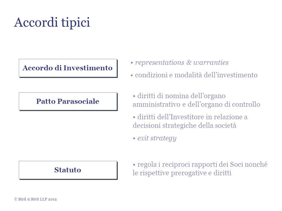 © Bird & Bird LLP 2012 Accordi tipici Accordo di Investimento Patto Parasociale Statuto diritti di nomina dellorgano amministrativo e dellorgano di co