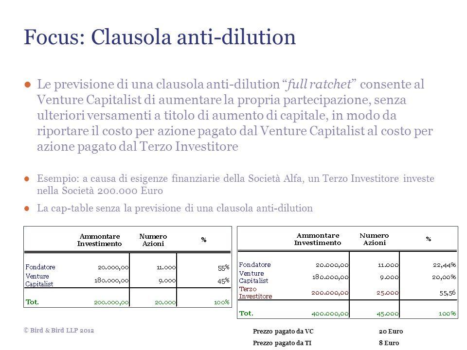 © Bird & Bird LLP 2012 Focus: Clausola anti-dilution Le previsione di una clausola anti-dilution full ratchet consente al Venture Capitalist di aument