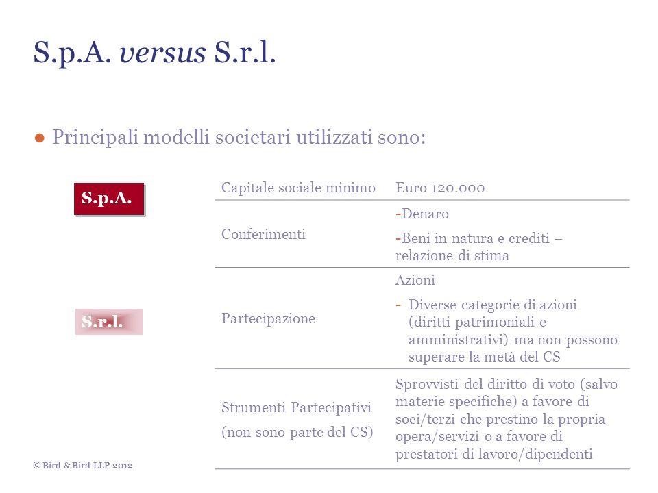 © Bird & Bird LLP 2012 S.p.A. versus S.r.l. Principali modelli societari utilizzati sono: S.p.A. S.r.l. Capitale sociale minimoEuro 120.000 Conferimen