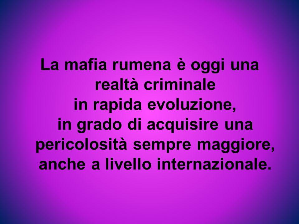 La mafia rumena è oggi una realtà criminale in rapida evoluzione, in grado di acquisire una pericolosità sempre maggiore, anche a livello internaziona