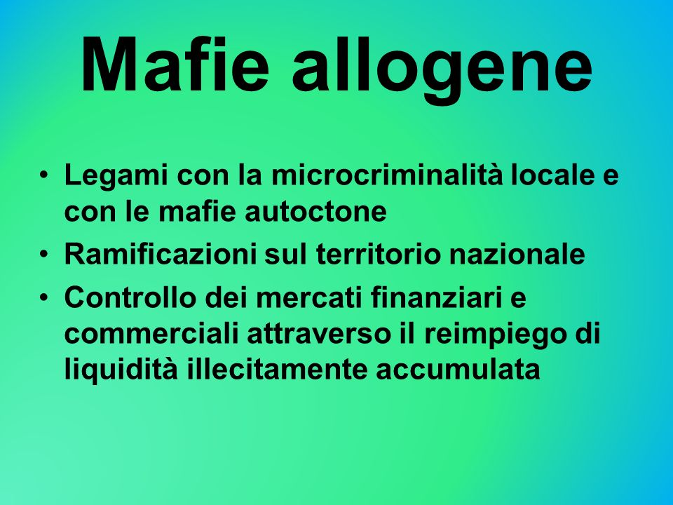 Mafie allogene Legami con la microcriminalità locale e con le mafie autoctone Ramificazioni sul territorio nazionale Controllo dei mercati finanziari