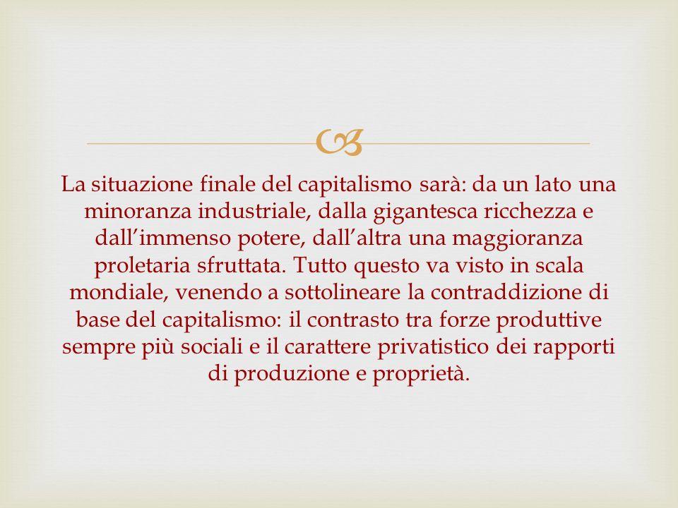 La situazione finale del capitalismo sarà: da un lato una minoranza industriale, dalla gigantesca ricchezza e dallimmenso potere, dallaltra una maggio