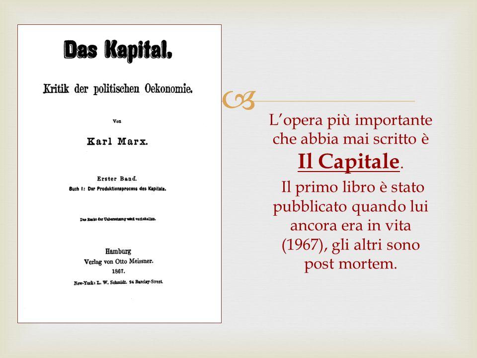 Lopera più importante che abbia mai scritto è Il Capitale. Il primo libro è stato pubblicato quando lui ancora era in vita (1967), gli altri sono post