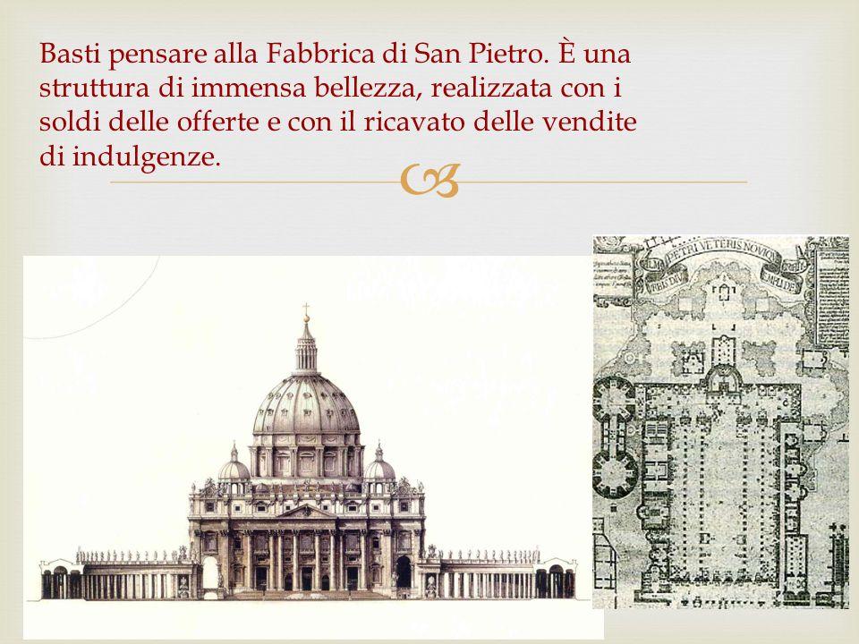 Basti pensare alla Fabbrica di San Pietro. È una struttura di immensa bellezza, realizzata con i soldi delle offerte e con il ricavato delle vendite d
