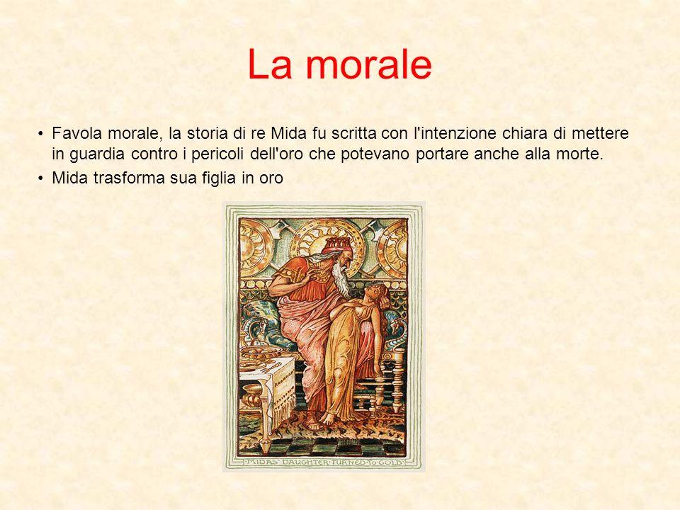La morale Favola morale, la storia di re Mida fu scritta con l intenzione chiara di mettere in guardia contro i pericoli dell oro che potevano portare anche alla morte.