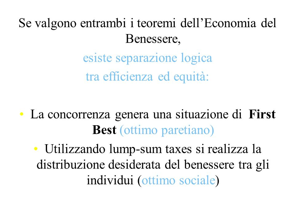 Se valgono entrambi i teoremi dellEconomia del Benessere, esiste separazione logica tra efficienza ed equità: La concorrenza genera una situazione di