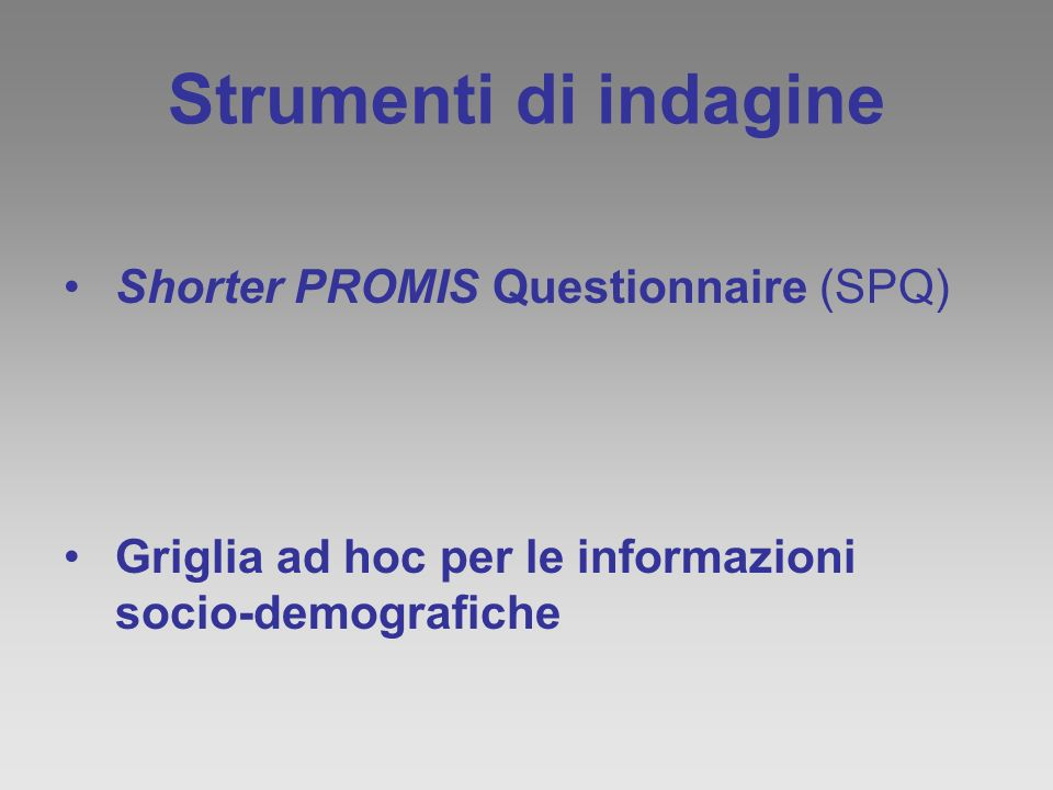 Strumenti di indagine Shorter PROMIS Questionnaire (SPQ) Griglia ad hoc per le informazioni socio-demografiche