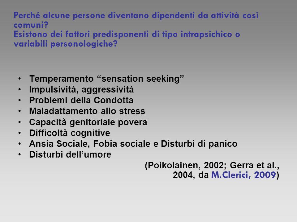 Temperamento sensation seeking Impulsività, aggressività Problemi della Condotta Maladattamento allo stress Capacità genitoriale povera Difficoltà cog