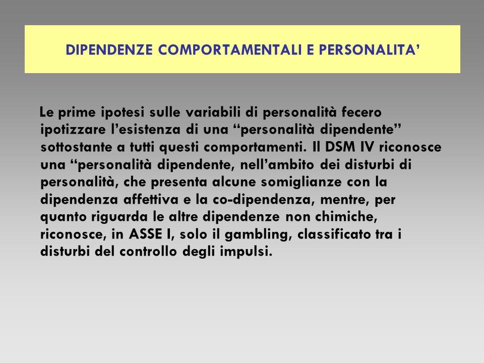 DIPENDENZE COMPORTAMENTALI E PERSONALITA Le prime ipotesi sulle variabili di personalità fecero ipotizzare lesistenza di una personalità dipendente so