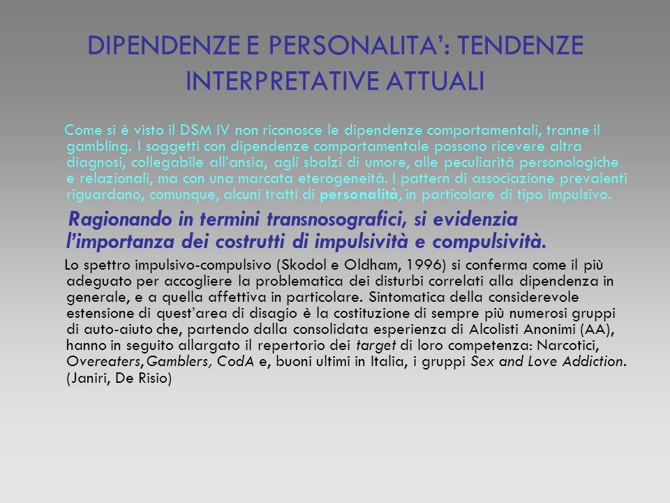 DIPENDENZE E PERSONALITA: TENDENZE INTERPRETATIVE ATTUALI Come si è visto il DSM IV non riconosce le dipendenze comportamentali, tranne il gambling. I