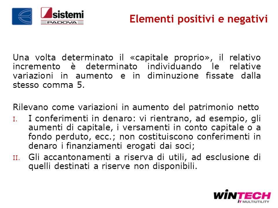 Elementi positivi e negativi Una volta determinato il «capitale proprio», il relativo incremento è determinato individuando le relative variazioni in