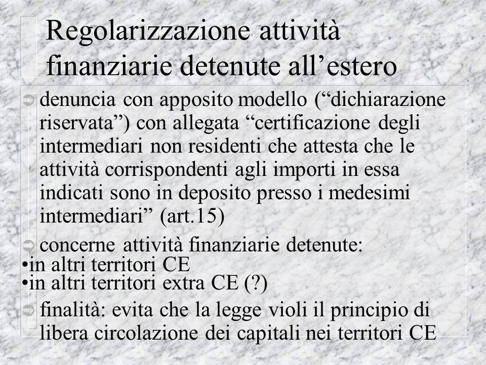 Regolarizzazione attività finanziarie detenute allestero Ü denuncia con apposito modello (dichiarazione riservata) con allegata certificazione degli i