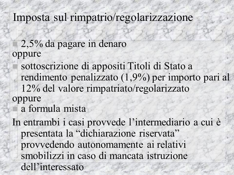 Imposta sul rimpatrio/regolarizzazione n 2,5% da pagare in denaro oppure n sottoscrizione di appositi Titoli di Stato a rendimento penalizzato (1,9%)