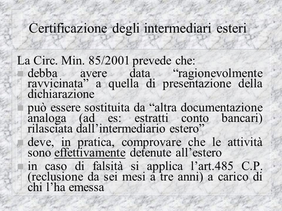 Certificazione degli intermediari esteri La Circ. Min. 85/2001 prevede che: n debba avere data ragionevolmente ravvicinata a quella di presentazione d