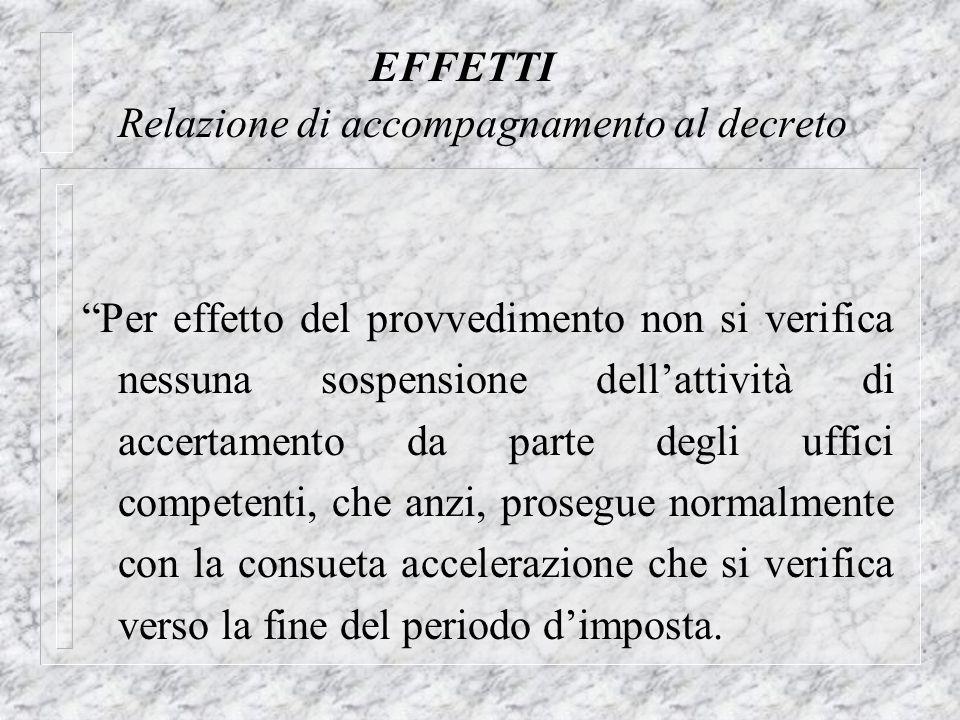 EFFETTI Relazione di accompagnamento al decreto Per effetto del provvedimento non si verifica nessuna sospensione dellattività di accertamento da part
