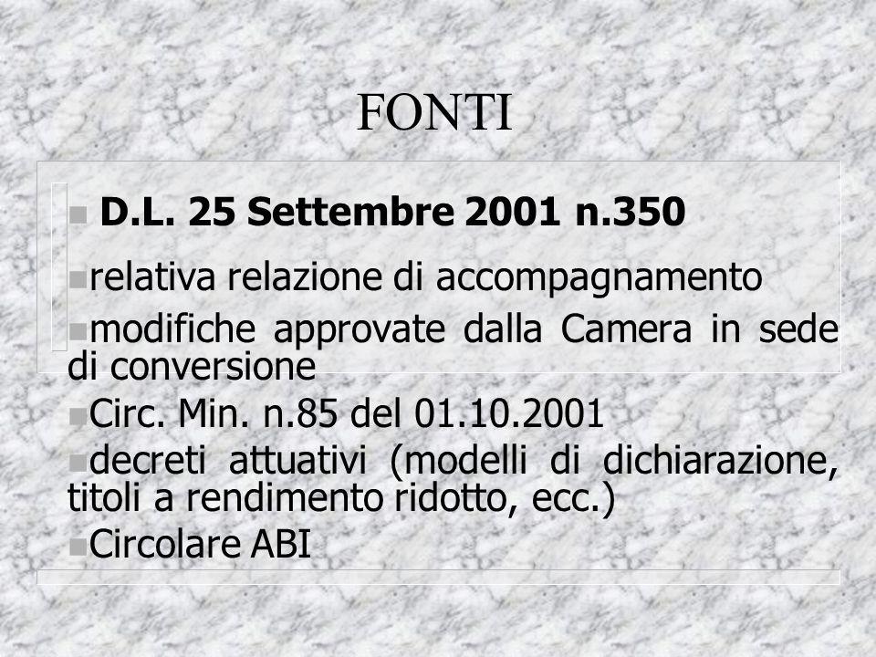 FONTI D.L. 25 Settembre 2001 n.350 n relativa relazione di accompagnamento n modifiche approvate dalla Camera in sede di conversione n Circ. Min. n.85