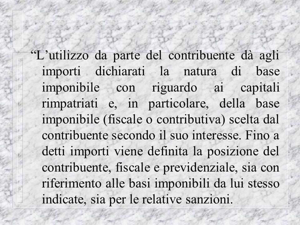 Lutilizzo da parte del contribuente dà agli importi dichiarati la natura di base imponibile con riguardo ai capitali rimpatriati e, in particolare, de