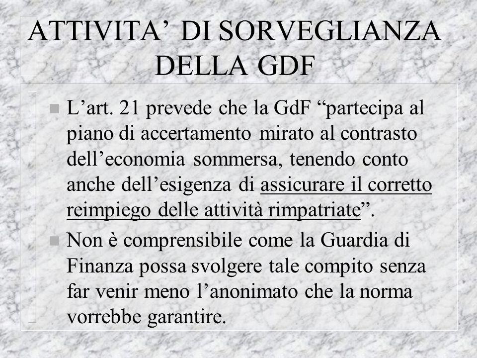 ATTIVITA DI SORVEGLIANZA DELLA GDF n Lart. 21 prevede che la GdF partecipa al piano di accertamento mirato al contrasto delleconomia sommersa, tenendo