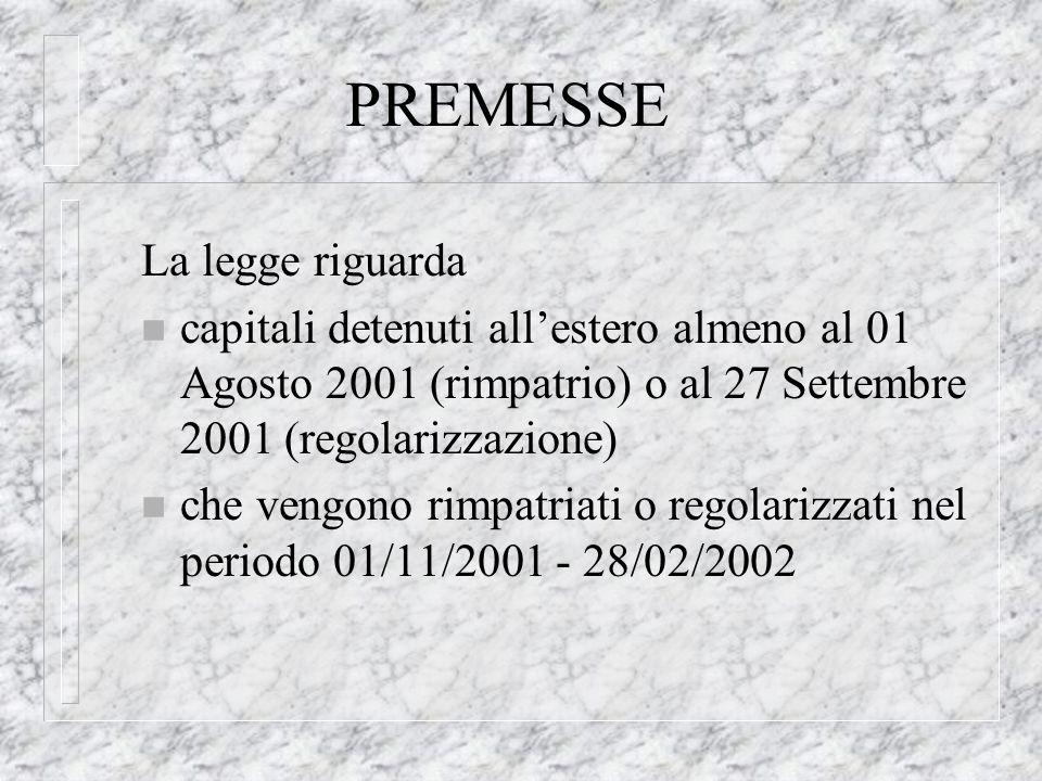 PREMESSE La legge riguarda n capitali detenuti allestero almeno al 01 Agosto 2001 (rimpatrio) o al 27 Settembre 2001 (regolarizzazione) n che vengono