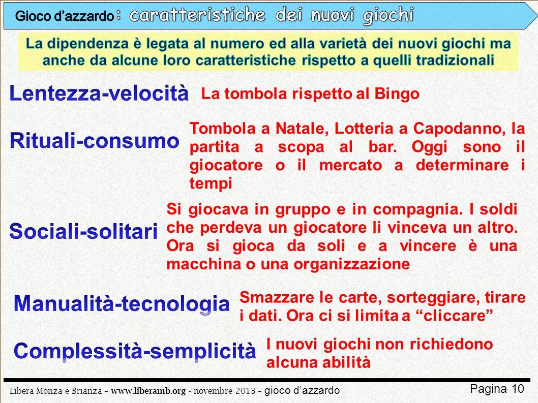 Libera Monza e Brianza – www.liberamb.org - novembre 2013 – gioco dazzardo Pagina 10 La tombola rispetto al Bingo Tombola a Natale, Lotteria a Capodan