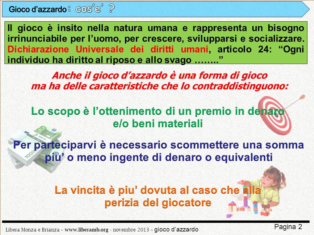 Libera Monza e Brianza – www.liberamb.org - novembre 2013 – gioco dazzardo Pagina 2 Il gioco è insito nella natura umana e rappresenta un bisogno irri