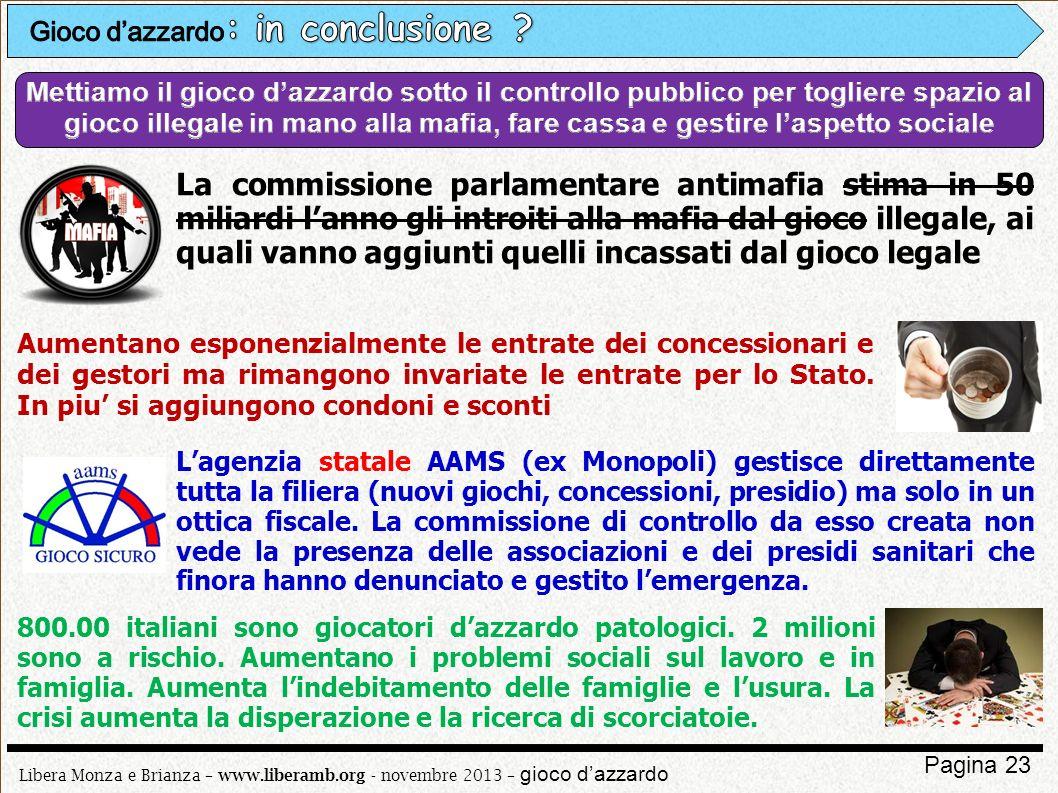 Libera Monza e Brianza – www.liberamb.org - novembre 2013 – gioco dazzardo Pagina 23 La commissione parlamentare antimafia stima in 50 miliardi lanno