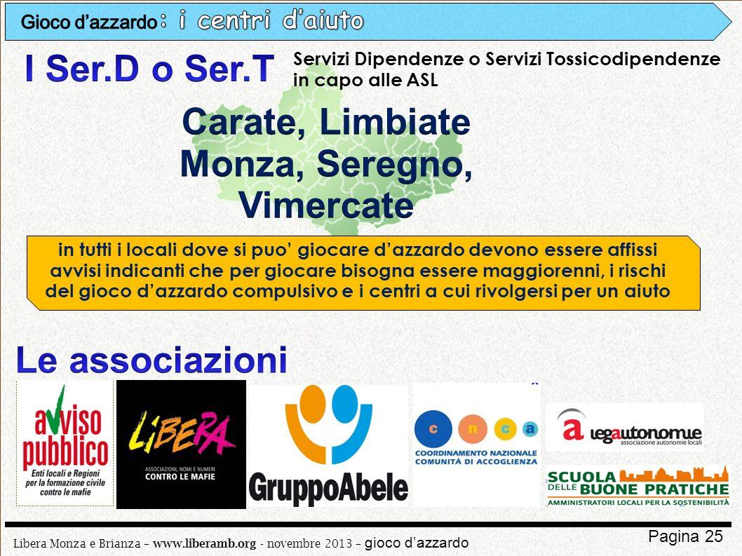 Libera Monza e Brianza – www.liberamb.org - novembre 2013 – gioco dazzardo Pagina 25 Servizi Dipendenze o Servizi Tossicodipendenze in capo alle ASL i