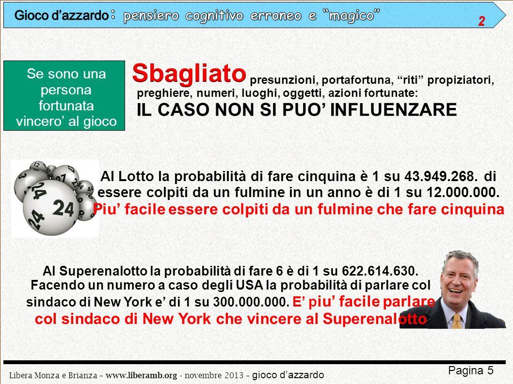 Libera Monza e Brianza – www.liberamb.org - novembre 2013 – gioco dazzardo Pagina 5 Se sono una persona fortunata vincero al gioco presunzioni, portaf
