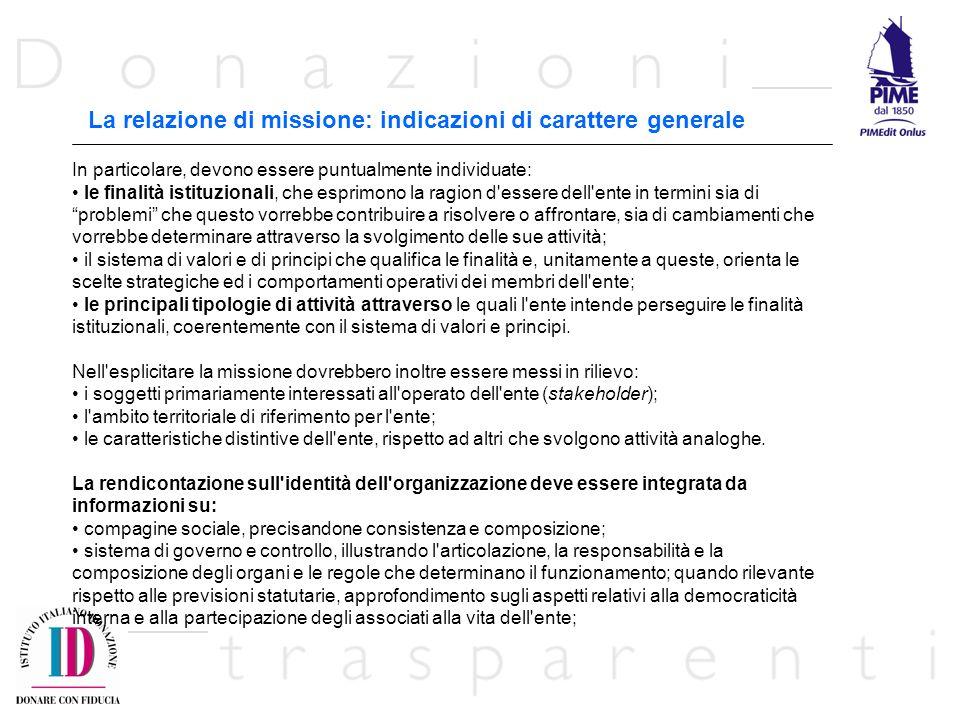 La relazione di missione: indicazioni di carattere generale In particolare, devono essere puntualmente individuate: le finalità istituzionali, che esp