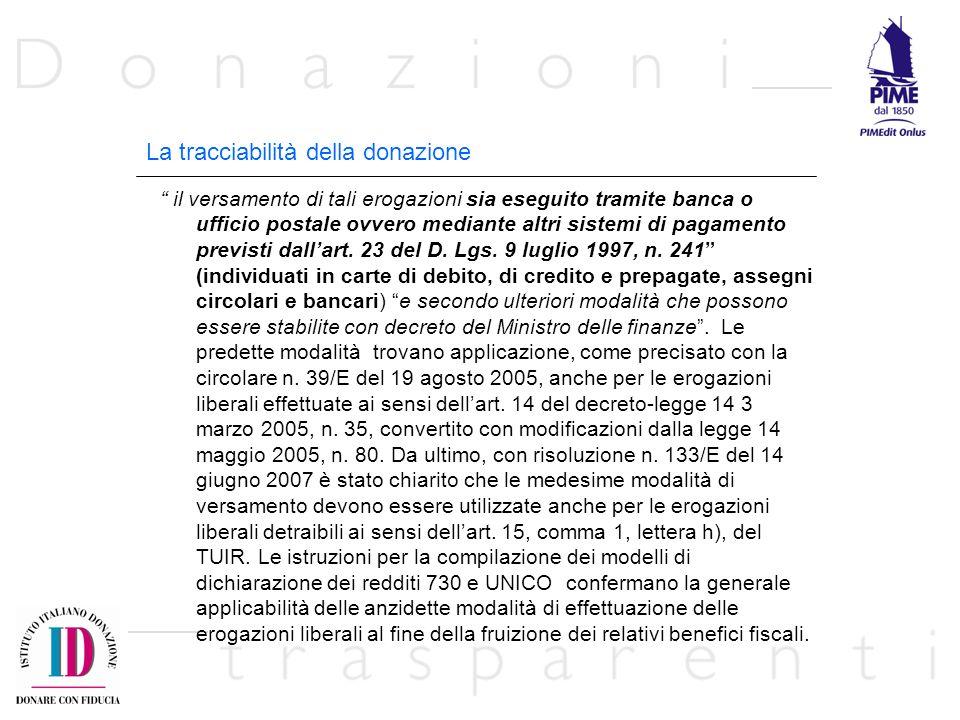 La tracciabilità della donazione il versamento di tali erogazioni sia eseguito tramite banca o ufficio postale ovvero mediante altri sistemi di pagame