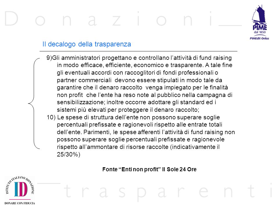 Il decalogo della trasparenza 9)Gli amministratori progettano e controllano lattività di fund raising in modo efficace, efficiente, economico e traspa