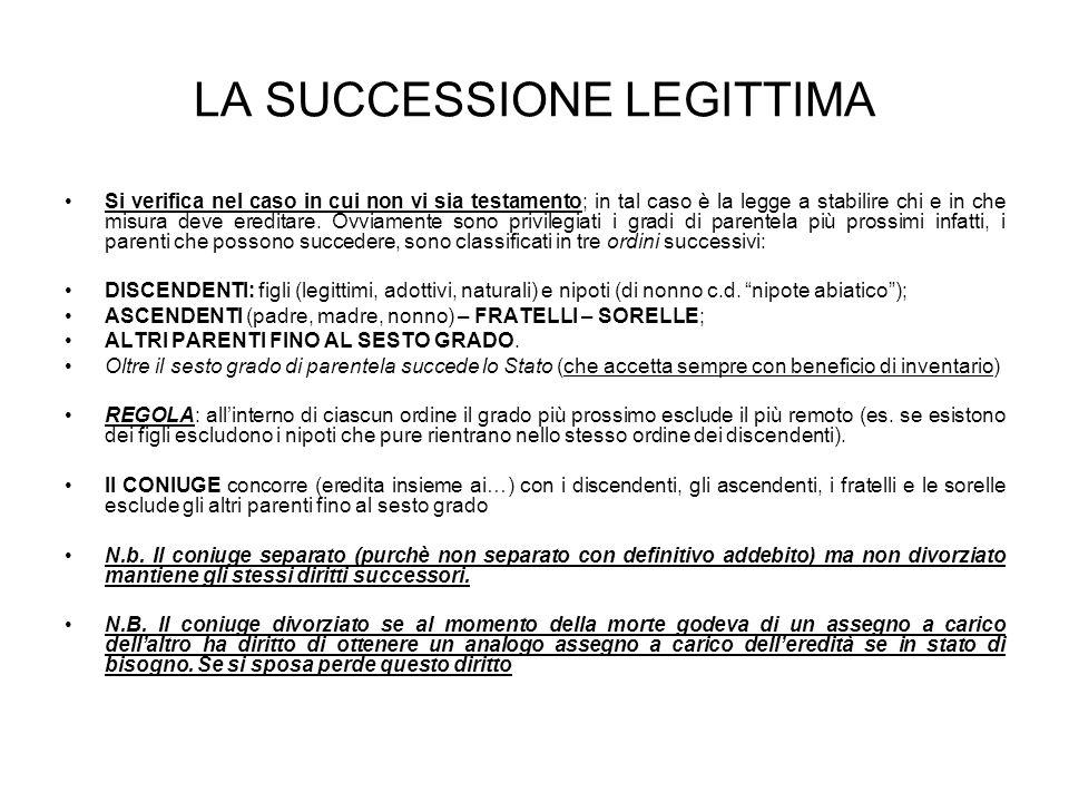 LA SUCCESSIONE LEGITTIMA Si verifica nel caso in cui non vi sia testamento; in tal caso è la legge a stabilire chi e in che misura deve ereditare.