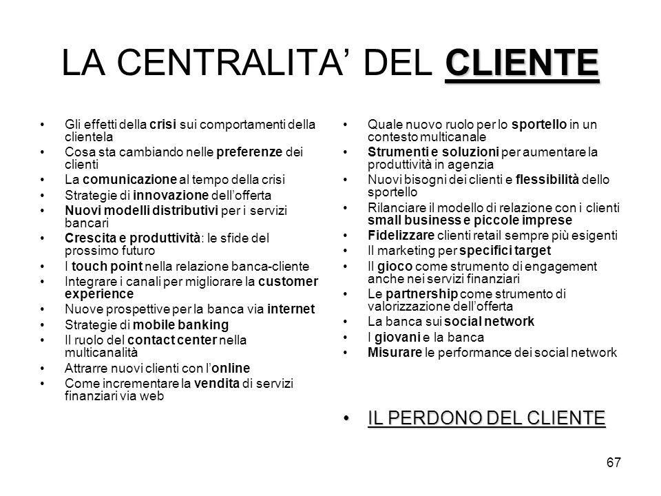 67 CLIENTE LA CENTRALITA DEL CLIENTE Gli effetti della crisi sui comportamenti della clientela Cosa sta cambiando nelle preferenze dei clienti La comu