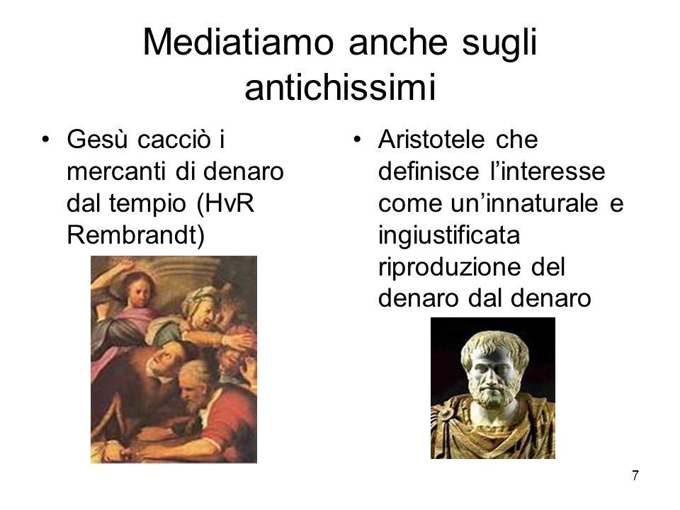 7 Mediatiamo anche sugli antichissimi Gesù cacciò i mercanti di denaro dal tempio (HvR Rembrandt) Aristotele che definisce linteresse come uninnatural