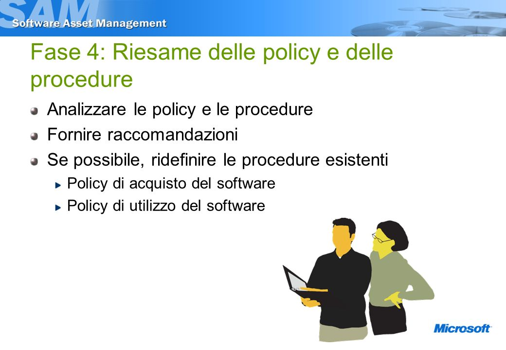 Analizzare le policy e le procedure Fornire raccomandazioni Se possibile, ridefinire le procedure esistenti Policy di acquisto del software Policy di utilizzo del software